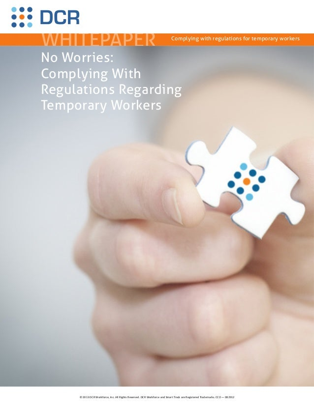 WHITEPAPER Complying with regulations for temporary workersNo Worries:Complying WithRegulations RegardingTemporary Workers...
