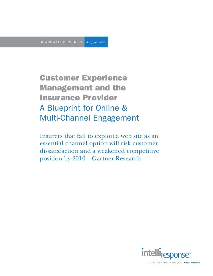 IR Kn OwlE dgE S ERIES   August 2009Customer ExperienceManagement and theInsurance ProviderA Blueprint for Online &Multi-C...
