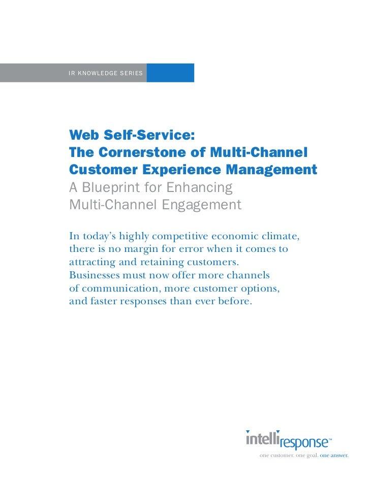 IR Knowl E dgE S ERIESWeb Self-Service:The Cornerstone of Multi-ChannelCustomer Experience ManagementA Blueprint for Enhan...