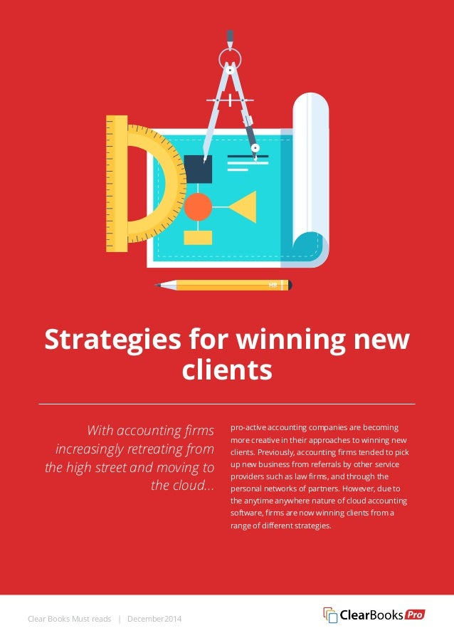 Strategies for winning new  clients  With accounting firms  increasingly retreating from  the high street and moving to  t...