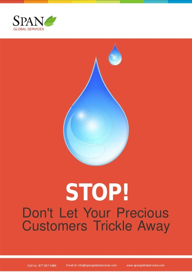 STOP! Don't Let Your Precious Customers Trickle Away Call Us: 877-837-4884  Email id: info@spanglobalservices.com  www.spa...