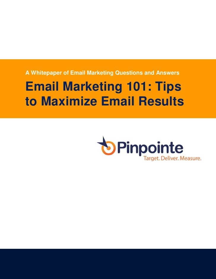 A Whitepaper of Email Marketing Questions and AnswersEmail Marketing 101: Tipsto Maximize Email Results                   ...