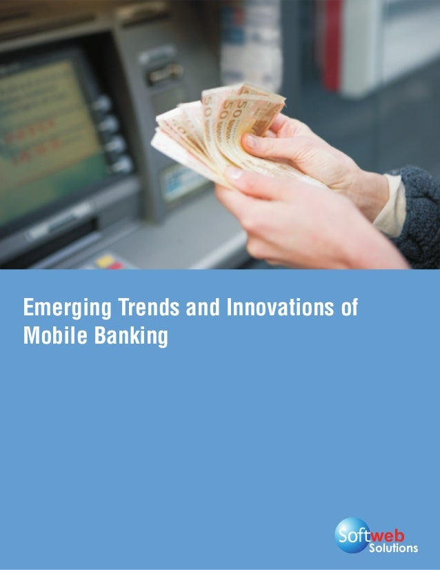 Emerging Trends and Innovations ofMobile Banking                                     Solutions