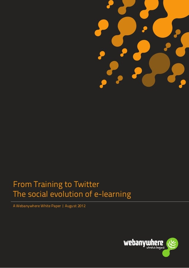 stretch beyondstretch beyond From Training to Twitter The social evolution of e-learning A Webanywhere White Paper | Augus...