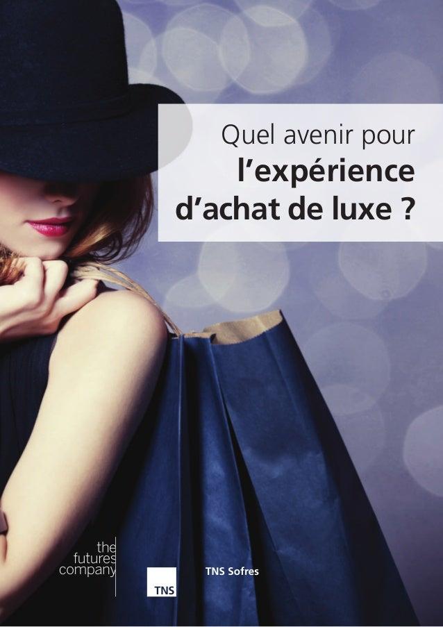 © 2014 TNS Sofres | The Futures Company 1 Quel avenir pour l'expérience d'achat de luxe ?