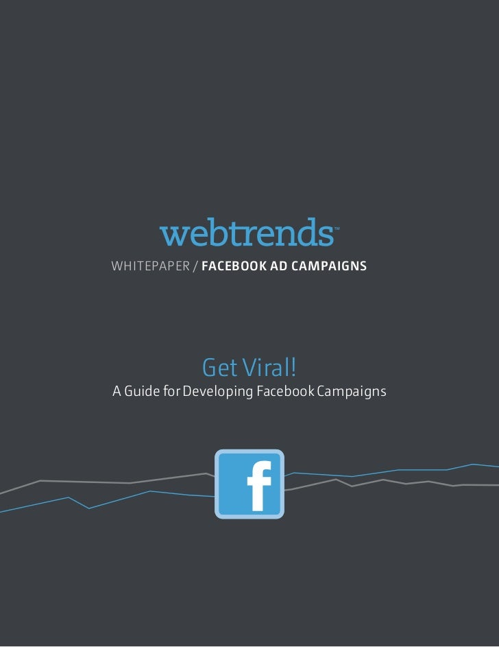 WHITEPAPER / FACEBOOK AD CAMPAIGNS                                 Get Viral!            A Guide for Developing Facebook C...