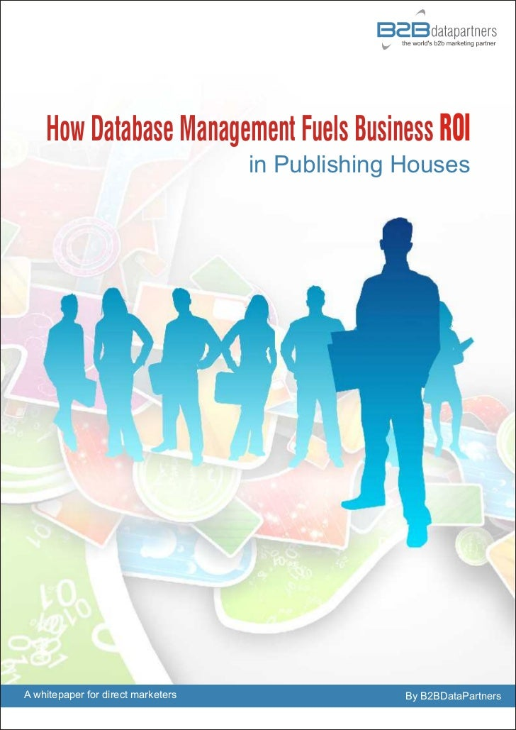 How Database Management Fuels Business ROI                                    in Publishing HousesA whitepaper for direct ...