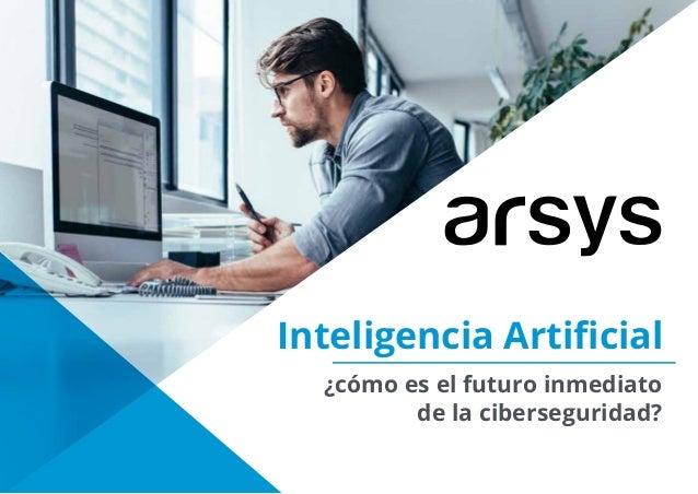 Inteligencia Artificial ¿cómo es el futuro inmediato de la ciberseguridad?