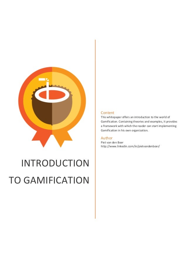INTRODUCTION TO GAMIFICATION Content This whitepaper offers an introduction to the world of Gamification. Containing theor...