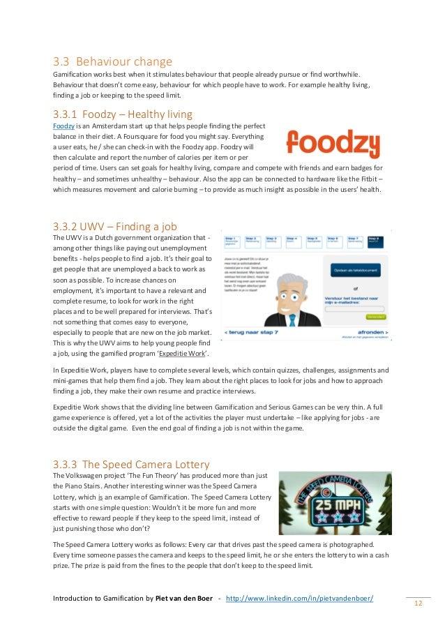 Introduction to Gamification by Piet van den Boer - http://www.linkedin.com/in/pietvandenboer/ 12 3.3 Behaviour change Gam...