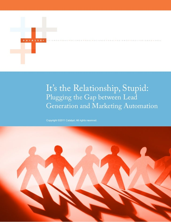 It's the Relationship, Stupid:         Plugging the Gap between Lead         Generation and Marketing Automation         C...