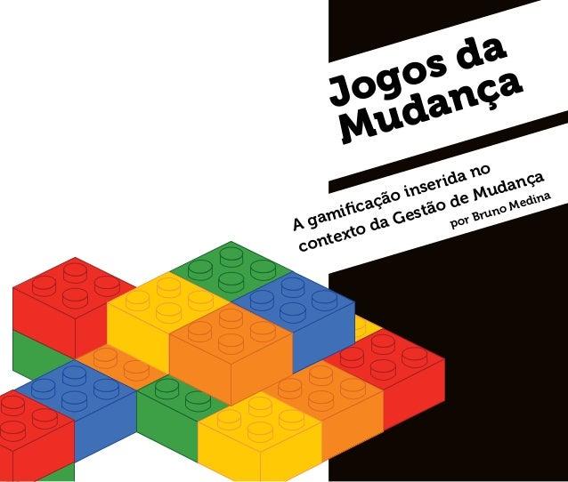 Jogos da Mudança A gamificação inserida no contexto da Gestão de Mudança por Bruno Medina