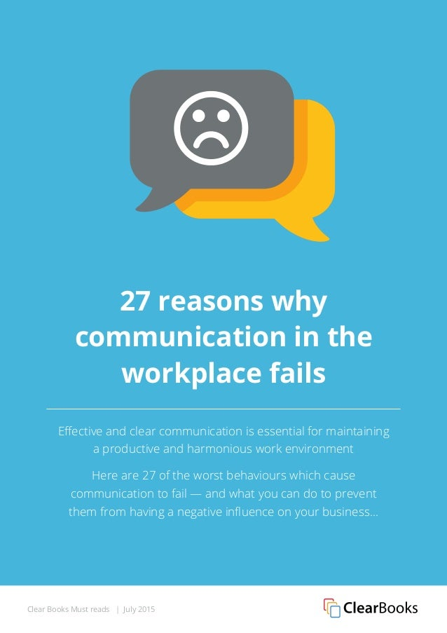 Clear Books Must reads | July 2015 27 reasons why communication in the workplace fails Effective and clear communication i...
