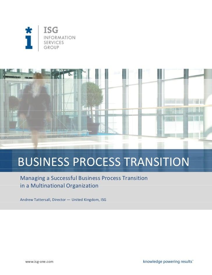 BUSINESS PROCESS TRANSITIONManaging a Successful Business Process Transitionin a Multinational OrganizationAndrew Tattersa...