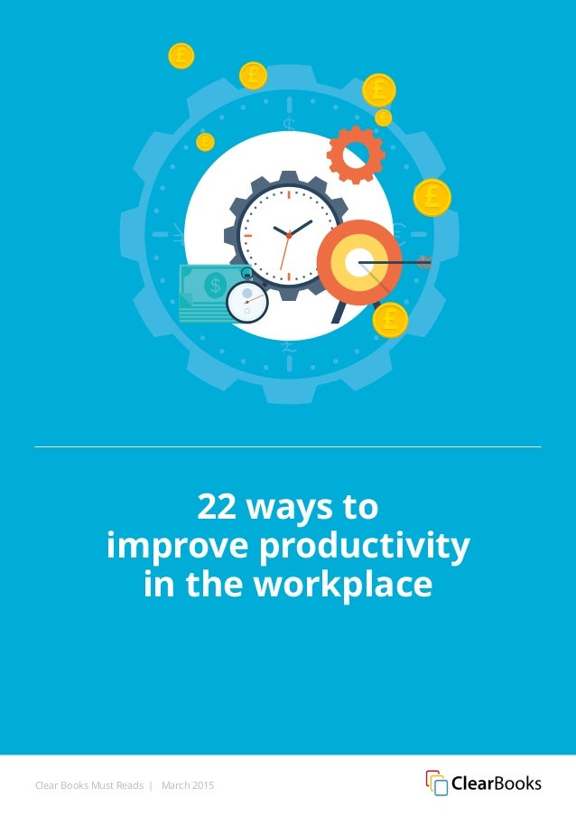Clear Books Must Reads | March 2015 22 ways to improve productivity in the workplace