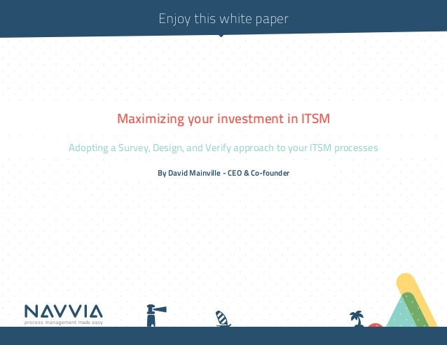 Enjoy this white paper          Maximizing your investment in ITSMAdopting a Survey, Design, and Verify approach to your I...