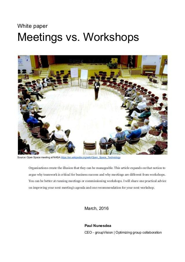 Whitepaper Meetingsvs.Workshops    Source:OpenSpacemeetingatNASAhttps://en.wikipedia.org/wiki/Open_Space_...