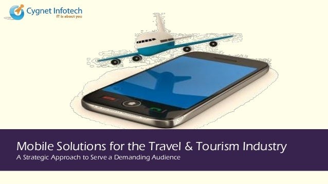 Mobile Solutions for the Travel & Tourism IndustryA Strategic Approach to Serve a Demanding Audience