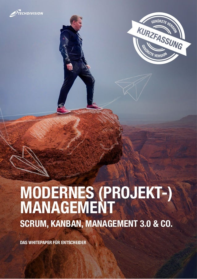 SCRUM, KANBAN, MANAGEMENT 3.0 & CO. DAS WHITEPAPER FÜR ENTSCHEIDER MODERNES (PROJEKT-) MANAGEMENT
