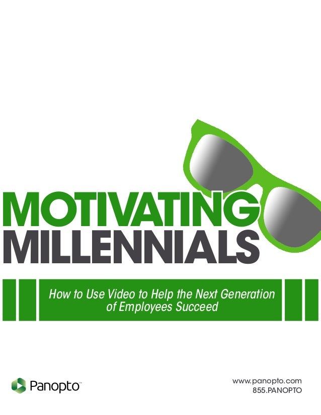www.panopto.com 855.PANOPTO TM motivating millennials How to Use Video to Help the Next Generation of Employees Succeed