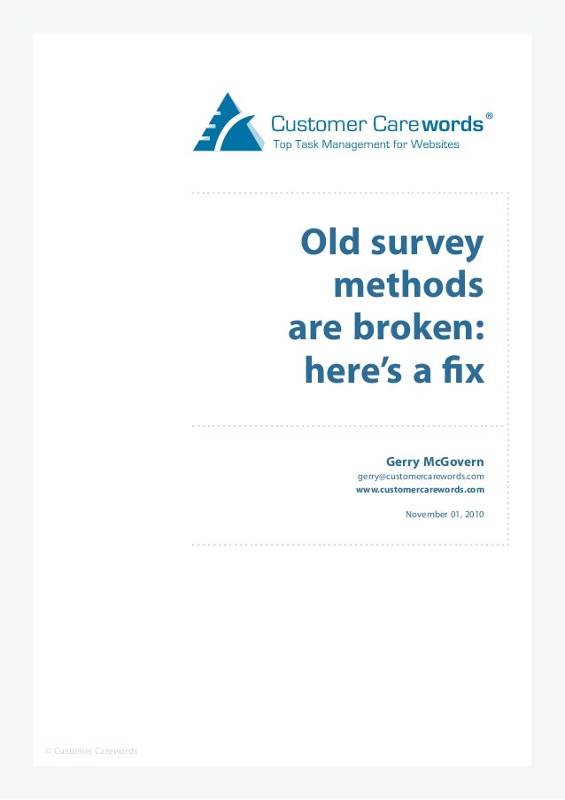 © Customer Carewords Old survey methods are broken: here's a fix Gerry McGovern gerry@customercarewords.com www.customerca...