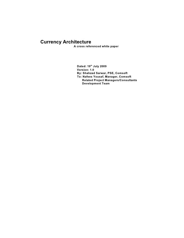 Currency Architecture              A cross referenced white paper                    Dated: 19th July 2009                ...