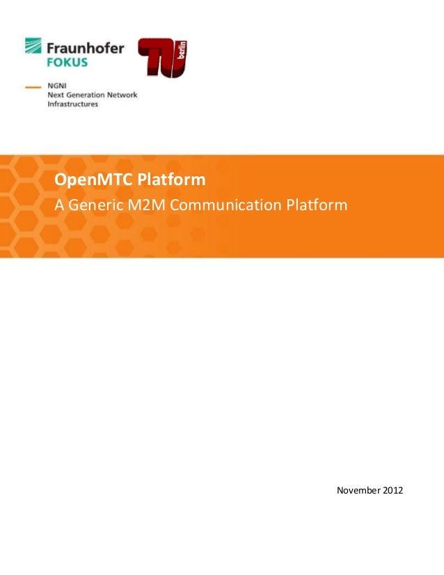 OpenMTC Platform A Generic M2M Communication Platform  November 2012