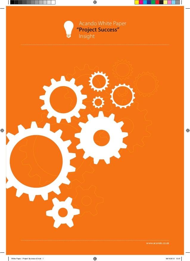 "Acando White Paper ""Project Success"" Insight  www.acando.co.uk  White Paper - Project Success v2.indd 1  08/10/2012 12:37"