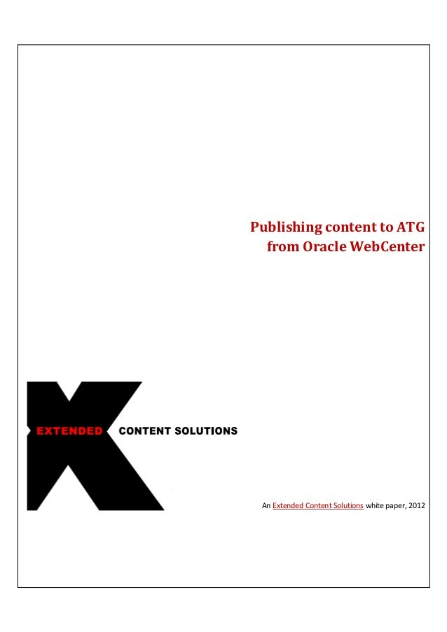 Publishing content to ATGfrom Oracle WebCenterAn Extended Content Solutions white paper, 2012