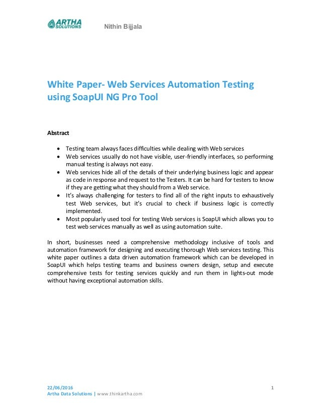 Nithin Bijjala White Paper- Web Services Automation Testing using SoapUI NG Pro Tool Abstract  Testing team always faces ...