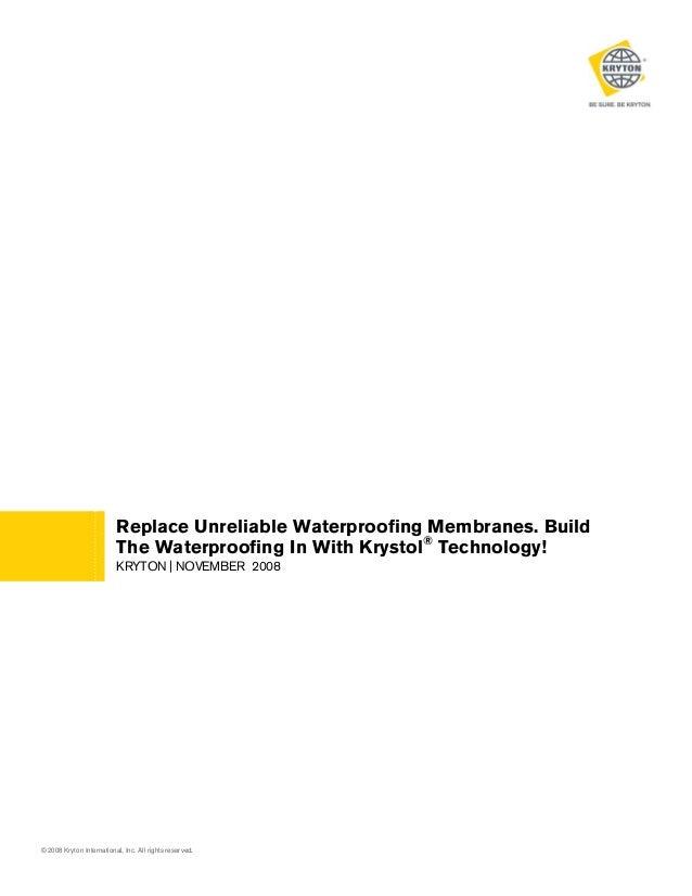 Replace Unreliable Waterproofing Membranes. Build The Waterproofing In With Krystol® Technology! KRYTON | NOVEMBER 2008  ©...