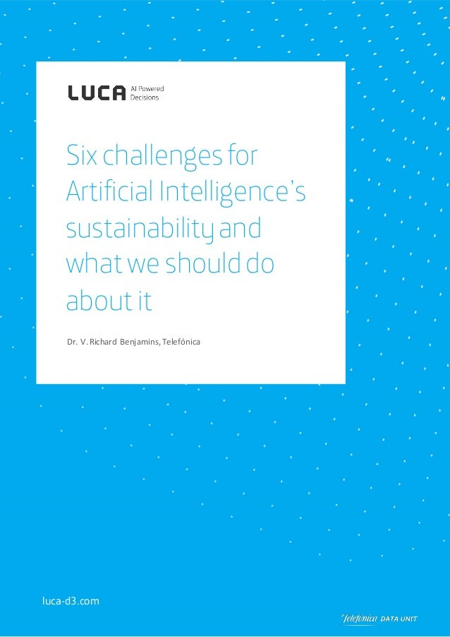 Dr. V.Richard Benjamins,Telefónica luca-d3.com Six challenges for Artificial Intelligence's sustainabilityand what we shou...