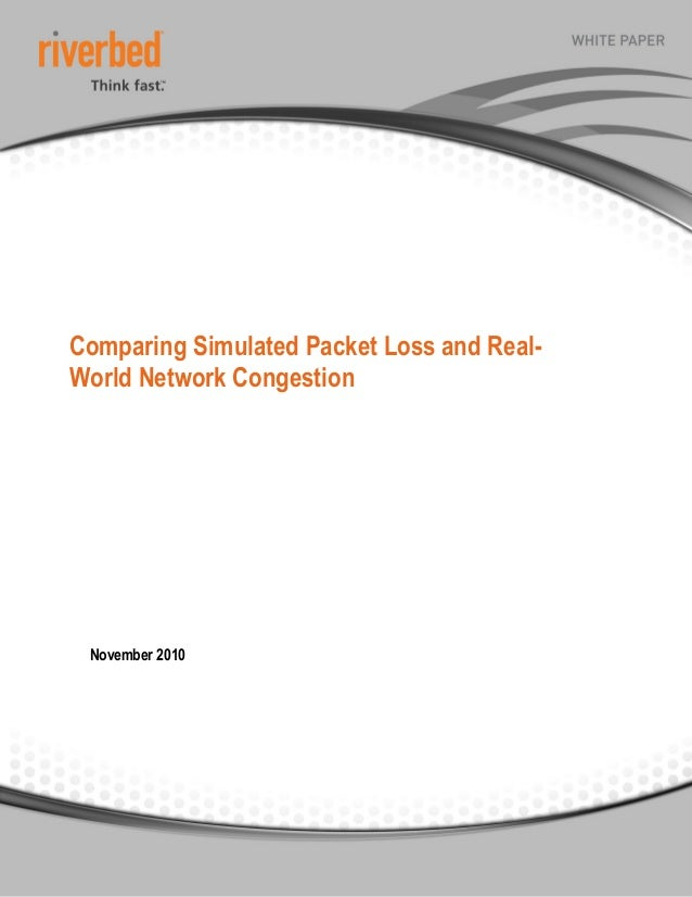 Comparing Simulated Packet Loss and Real- World Network Congestion November 2010