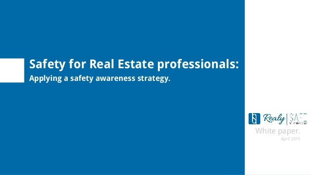 White paper. April 2015 Safety for Real Estate professionals: Applying a safety awareness strategy.