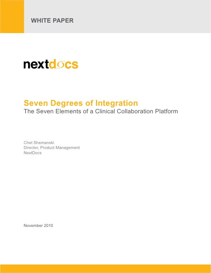 Seven Degrees of Integration   WHITE PAPER of a Clinical Collaboration Platform   The Seven Elements    WHITE PAPER       ...