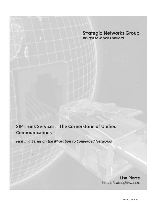 Strategic Networks GroupInsight to Move ForwardSIP Trunk Services: The Cornerstone of UnifiedCommunicationsFirst in a Seri...