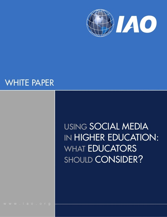 WHITE PAPERw w w . i a o . o r gUSING SOCIAL MEDIAIN HIGHER EDUCATION:WHAT EDUCATORSSHOULD CONSIDER?