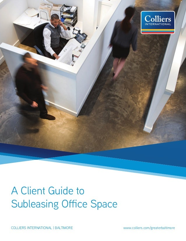 A Client Guide to Subleasing Office Space colliers international | baltimore					 www.colliers.com/greaterbaltimore