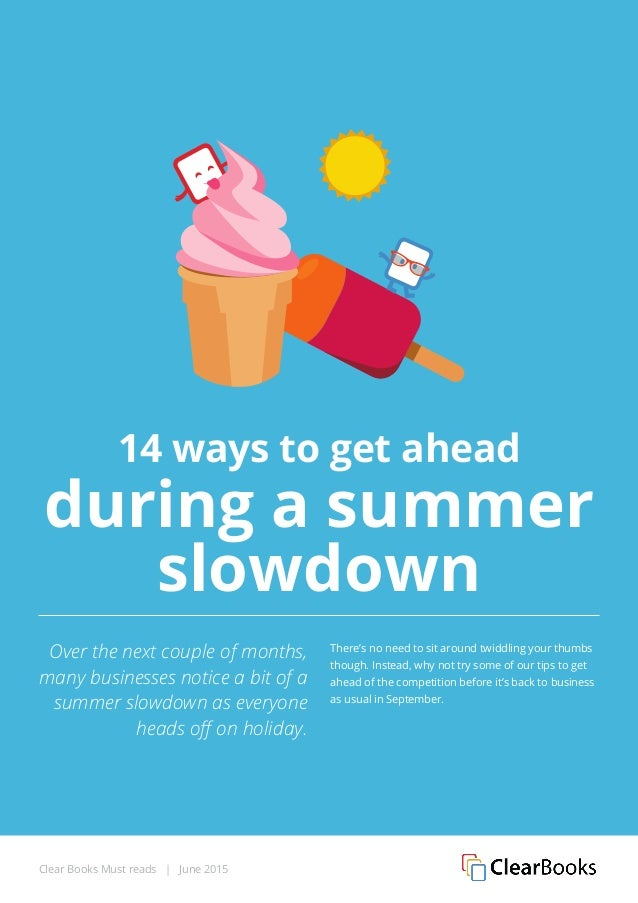 Clear Books Must reads | June 2015 14 ways to get ahead during a summer slowdown Over the next couple of months, many busi...