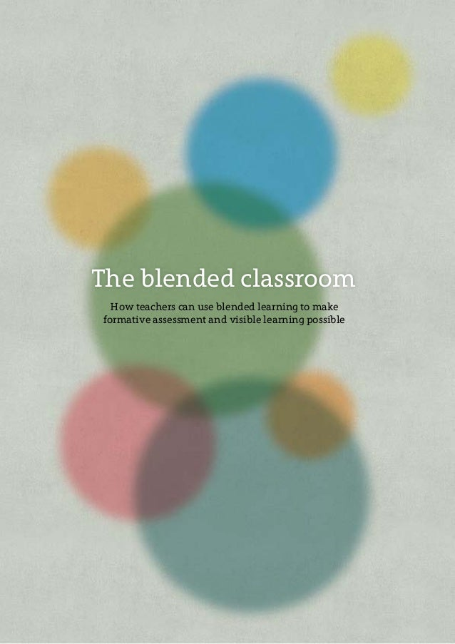 The blended classroom How teachers can use blended learning to make formative assessment and visible learning possible