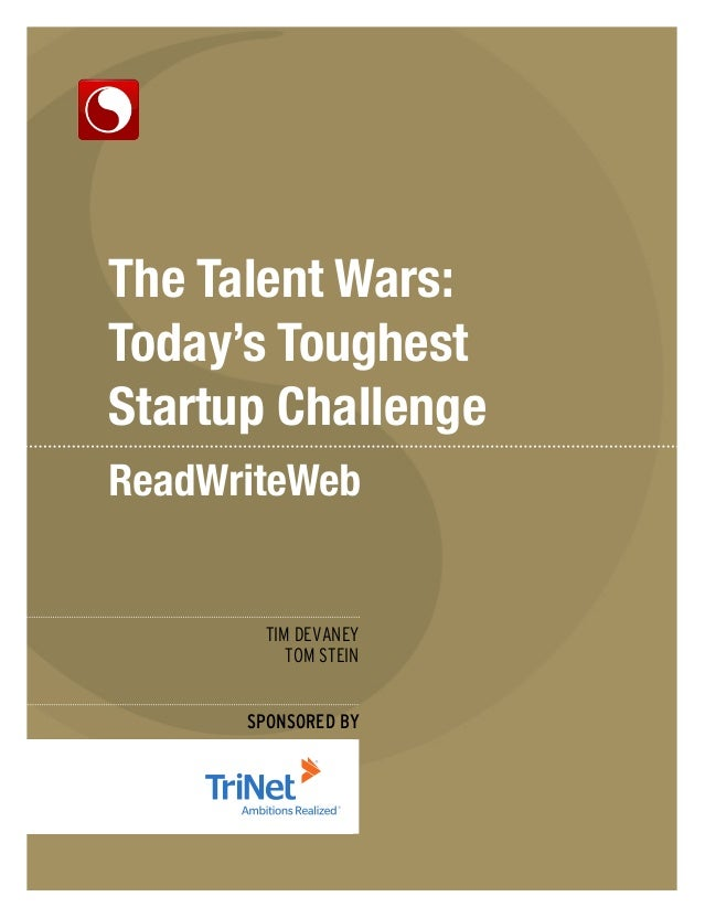 The Talent Wars: Today's Toughest Startup Challenge  TIM DEVANEY TOM STEIN SPONSORED BY