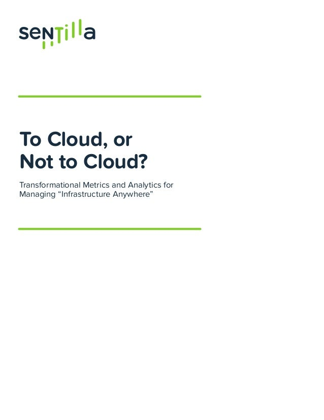 """To Cloud, orNot to Cloud?Transformational Metrics and Analytics forManaging """"Infrastructure Anywhere"""""""