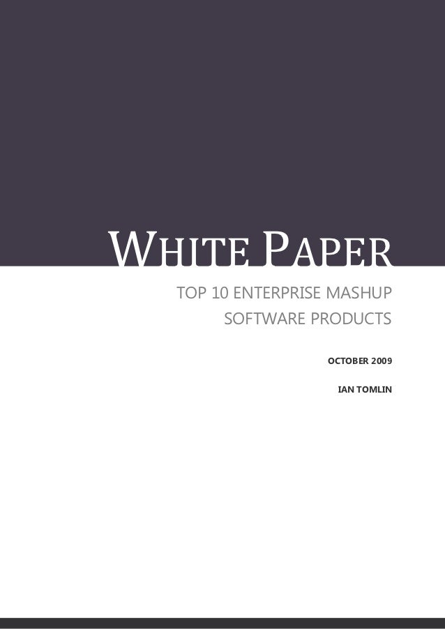 WHITE PAPER  TOP 10 ENTERPRISE MASHUP       SOFTWARE PRODUCTS                  OCTOBER 2009                    IAN TOMLIN