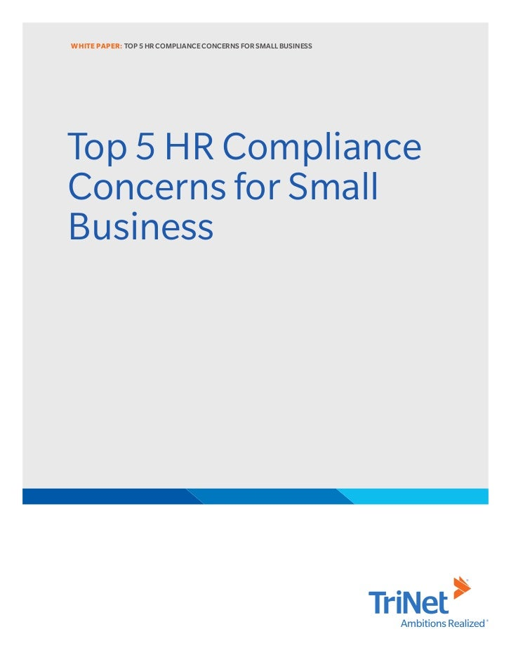 WHITE PAPER: TOP 5 HR COMPLIANCE CONCERNS FOR SMALL BUSINESSTop 5 HR ComplianceConcerns for SmallBusiness
