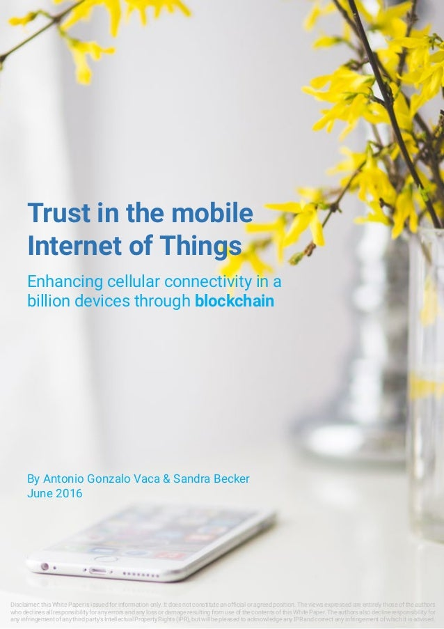 Trust in the mobile Internet of Things 1 Trust in the mobile Internet of Things Enhancing cellular connectivity in a billi...