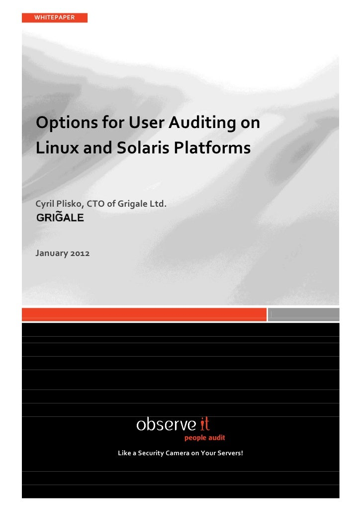 WHITEPAPEROptions for User Auditing onLinux and Solaris PlatformsCyril Plisko, CTO of Grigale Ltd.January 2012            ...