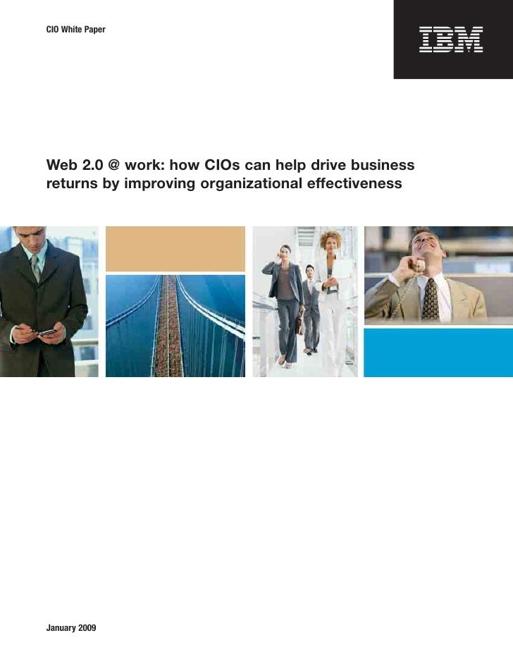 CIO White Paper     Web 2.0 @ work: how CIOs can help drive business returns by improving organizational effectiveness    ...