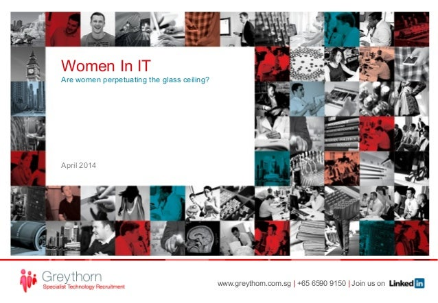 www.greythorn.com.sg | +65 6590 9150 | Join us on Women In IT Are women perpetuating the glass ceiling? April 2014