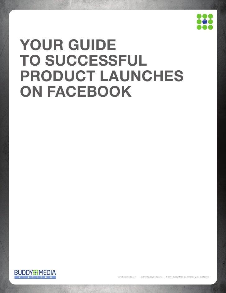 YOUR GUIDETO SUCCESSFULPRODUCT LAUNCHESON FACEBOOK         www.buddymedia.com   partner@buddymedia.com   © 2011 Buddy Medi...