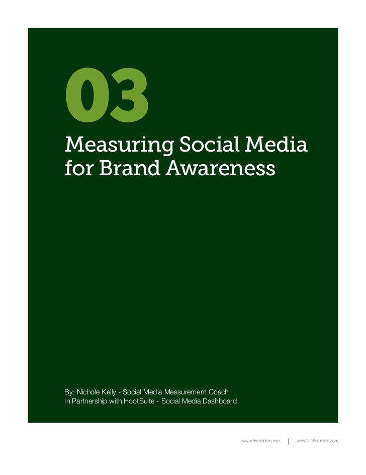 03Measuring Social Mediafor Brand AwarenessBy: Nichole Kelly - Social Media Measurement CoachIn Partnership with HootSuite...